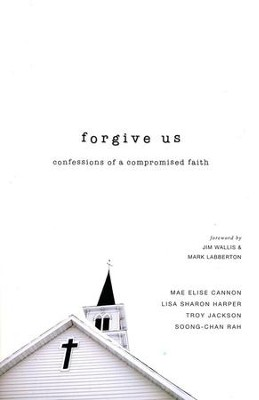Forgive Us: Confessions of a Compromised Faith  -     By: Mae Elise Cannon, Lisa Sharon Harper, Troy Jackson