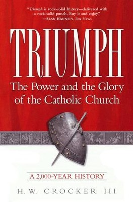 Triumph; The Power and the Glory of the Catholic Church: A 2,000-Year History  -     By: H.W. Crocker III