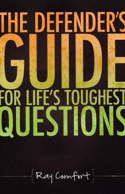 The Defender's Guide for Life's Toughest Questions  -     By: Ray Comfort