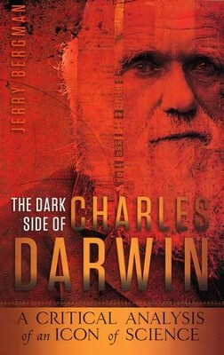 The Dark Side of Charles Darwin: A Critical Analysis of an Icon of Science  -     By: Jerry Bergman