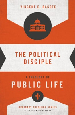The Political Disciple: A Theology of Public Life  -     By: Vincent B. Bacote, Gene L. Green