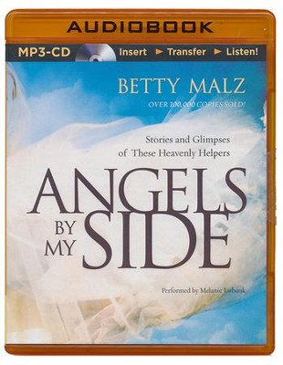 Angels by My Side: Stories and Glimpses of These Heavenly Helpers - unabridged audiobook on MP3-CD  -     Narrated By: Melanie Ewbank     By: Betty Malz