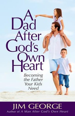 Dad After God's Own Heart, A: Becoming the Father Your Kids Need - eBook  -     By: Jim George