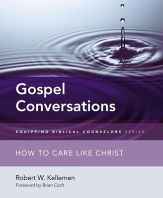 Gospel Conversations: How to Care Like Christ  -     By: Robert W. Kellemen