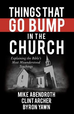 Things That Go Bump in the Church: Explaining the Bible's Most Misunderstood Teachings - eBook  -     By: Mike Abendroth, Clint Archer, Byron Forrest Yawn