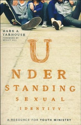 Understanding Sexual Identity: A Resource for Youth Ministry  -     By: Mark A. Yarhouse