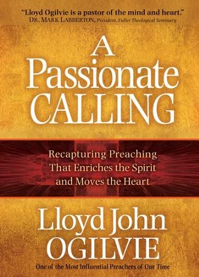 Passionate Calling, A: Recapturing Preaching That Enriches the Spirit and Moves the Heart - eBook  -     By: Lloyd John Ogilvie