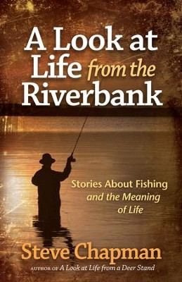 Look at Life from the Riverbank, A: Stories About Fishing and the Meaning of Life - eBook  -     By: Steve Chapman