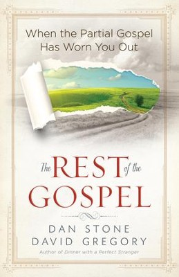 Rest of the Gospel, The: When the Partial Gospel Has Worn You Out - eBook  -     By: Dan Stone, David Gregory