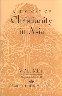 A History of Christianity in Asia, Volume 1:  Beginnings to 1500  -     By: Samuel Hugh Moffett