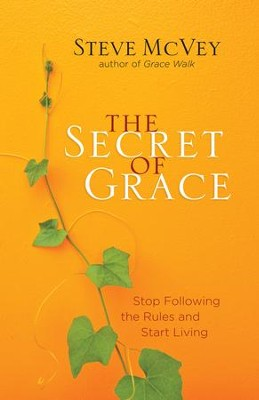 Secret of Grace, The: Stop Following the Rules and Start Living - eBook  -     By: Steve McVey