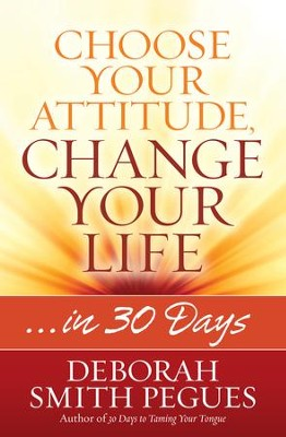 Choose Your Attitude, Change Your Life: in 30 Days - eBook  -     By: Deborah Smith Pegues