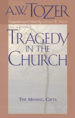 Tragedy in the Church: The Missing Gifts / New edition - eBook  -     By: A.W. Tozer