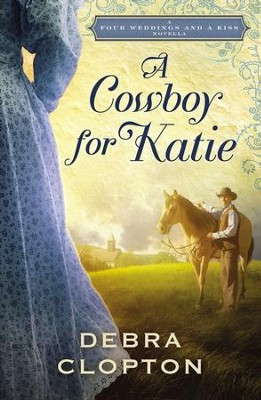 A Cowboy for Katie: A Four Weddings and A Kiss Novella - eBook  -     By: Debra Clopton