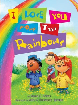 I Love You More Than Rainbows - eBook  -     By: Susan Crites