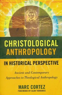Christological Anthropology in Historical Perspective: Ancient and Contemporary Approaches to Theological Anthropology  -     By: Marc Cortez
