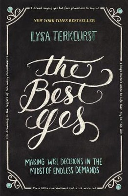 The Best Yes: Making Wise Decisions in the Midst of Endless Demands - eBook  -     By: Lysa TerKeurst