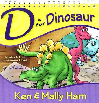 D Is for Dinosaur: Noah's Ark and the Genesis Flood   -     By: Ken Ham, Mally Ham