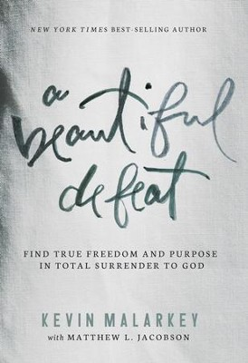 A Beautiful Defeat: Find True Freedom and Purpose in Total Surrender to God - eBook  -     By: Kevin Malarkey