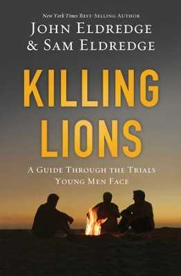 Killing Lions: A Guide Through the Trials Young Men Face - eBook  -     By: John Eldredge