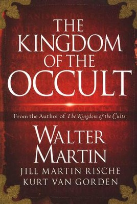 Kingdom of the Occult  -     By: Walter Martin, Jill Martin, Kurt Van Gorden
