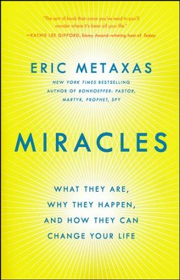 Miracles: What They Are, Why They Happen, and How They Can Change Your Life, softcover  -     By: Eric Metaxas