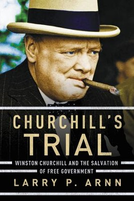 Churchill's Trial: Winston Churchill and the Salvation of Free Government - eBook  -     By: Larry Arnn