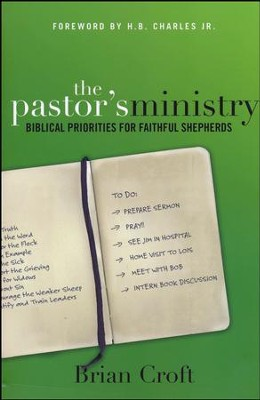 The Pastors Ministry: Biblical Priorities for Faithful Shepherds  -     By: Brian Croft