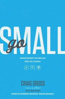 Go Small: Because God Doesn't Care About Your Status, Size, or Success - eBook  -     By: Craig Gross