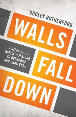 Walls Fall Down: 7 Steps from the Battle of Jericho to Overcome Any Challenge - eBook  -     By: Dudley Rutherford