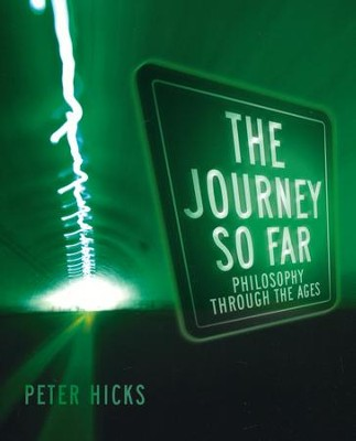 The Journey So Far: Philosophy through the Ages  -     By: Peter Hicks