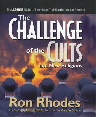 The Challenge of the Cults and New Religions: The Essential Guide to Their History, Their Doctrine, and Our Response  -     By: Ron Rhodes