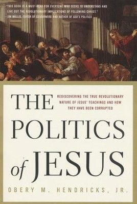The Politics of Jesus: Rediscovering the True Revolutionary Nature of Jesus' Teachings and How They Have Been Corrupted  -     By: Obery Hendricks