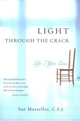 Light Through the Crack: Life After Loss  -     By: Sue Mosteller