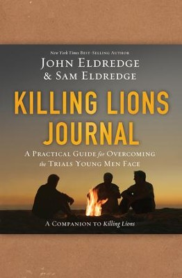 Killing Lions Journal: A Practical Guide for Overcoming the Trials Young Men Face - eBook  -     By: John Eldredge