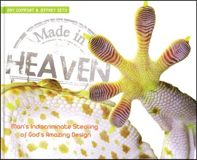 Made In Heaven: Man's Indiscriminate Stealing of God's Amazing Design  -     By: Jeff Seto, Ray Comfort