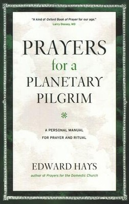Prayers for a Planetary Pilgrim: A Personal Manual for Prayer and Ritual  -     By: Edward Hays