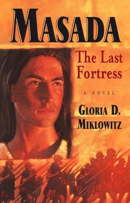 Masada:  The Last Fortress  -     By: Gloria D. Miklowitz