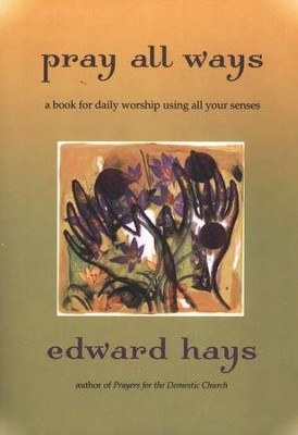 Pray All Ways, Revised: A Book for Daily Worship in the Home  -     By: Edward Hays