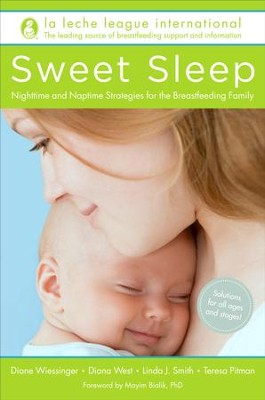 Sweet Sleep: Nighttime and Naptime Strategies for the Breastfeeding Family - eBook  -     By: Diane Wiessinger, Diana West, Linda J. Smith, Teresa Pitman