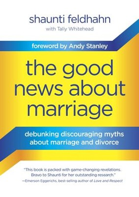 The Good News About Marriage: Debunking Discouraging Myths about Marriage and Divorce - eBook  -     By: Shaunti Feldhahn, Tally Whitehead