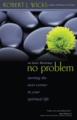 No Problem: Turning the Next Corner in Your Spiritual Life - eBook  -     By: Robert J. Wicks