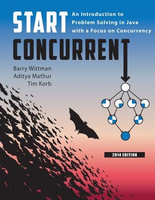 Start Concurrent: An Introduction to Problem Solving in Java with a Focus on Concurrency, 2014 - eBook  -     By: Barry Whitman, Aditya Mathur, Tim Korb