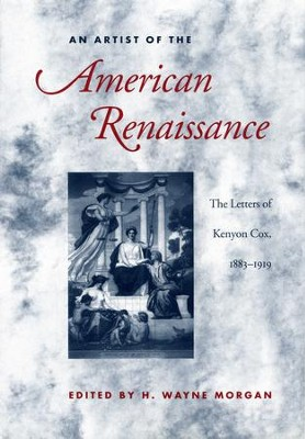 An Artist of the American Renaissance: The Letters of Kenyon Cox, 1883-1919 / Digital original - eBook  -     Edited By: H. Wayne Morgan     By: H.Wayne Morgan(Ed.)