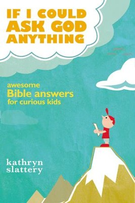 If I Could Ask God Anything: Awesome Bible Answers for Curious Kids - eBook  -     By: Kathryn Slattery
