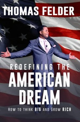 Redefining the American Dream: How to Think Big and Grow Rich / Digital original - eBook  -     By: Thomas Felder