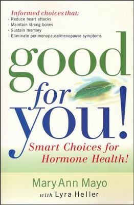 Good For You!: Smart Choices for Hormone Health  -     By: Mary Ann Mayo