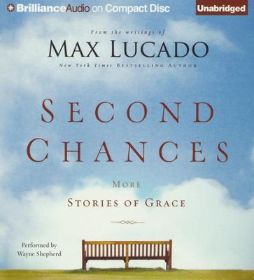 Second Chances: More Stories of Grace - unabridged audiobook on CD  -     By: Max Lucado