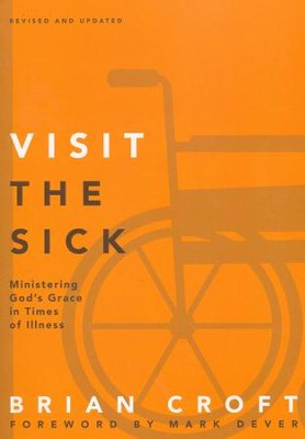 Visit the Sick: Ministering God's Grace in Times of Illness  -     By: Brian Croft