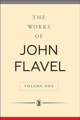 The Works of John Flavel: Volume 1   -     By: John Flavel